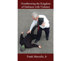 Overthrowing the Kingdom of Darkness with Violence
